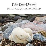 Polar Bear Dreams, Daniel D'Auria, 098498500X
