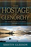 The Hostage of Glenorchy (The Highland Ballad Series Book 1)