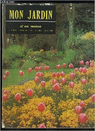MON JARDIN ET MA MAISON N° 76 - Mille et un visages des Fleurs d ...