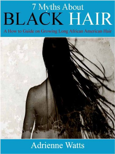 Search : 7 Myths About Black Hair: A How To Guide on Growing Long African American Hair