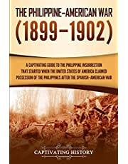 The Philippine–American War: A Captivating Guide to the Philippine Insurrection That Started When the United States of America Claimed Possession of the Philippines after the Spanish–American War