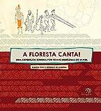 A Floresta Canta!: Uma Expedição Sonora por Terras Indígenas do Brasil