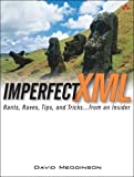Imperfect Xml: Rants, Raves, Tips, and Tricks from an Insider