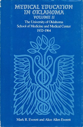 Medical Education in Oklahoma: The University of Oklahoma School of Medicine and Medical Center: University of Oklahoma School of Medicine and Medical Center, 1932-64 v. 2