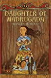 Daughter of Madrugada, Frances M. Wood, 0385900384