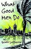 What Good Men Do, Scott Laliberte, 1598581074