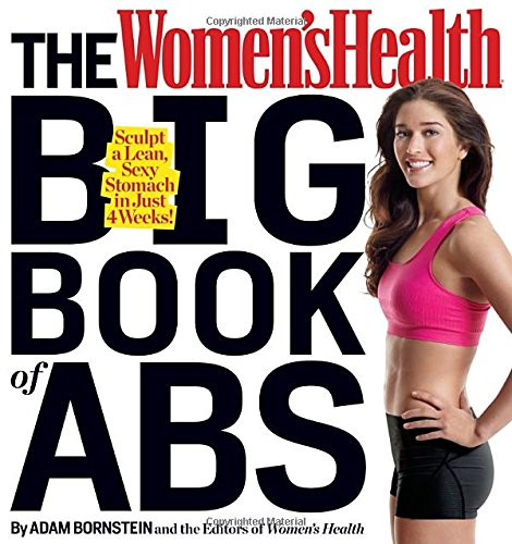 (The Women's Health Big Book of Abs: Sculpt a Lean, Sexy Stomach and Your Hottest Body Ever--in Four Weeks)