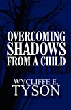 Overcoming Shadows from a Child, Wycliffe E. Tyson, 1462658377