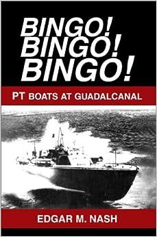 Bingo! Bingo! Bingo!: PT BOATS AT GUADALCANAL