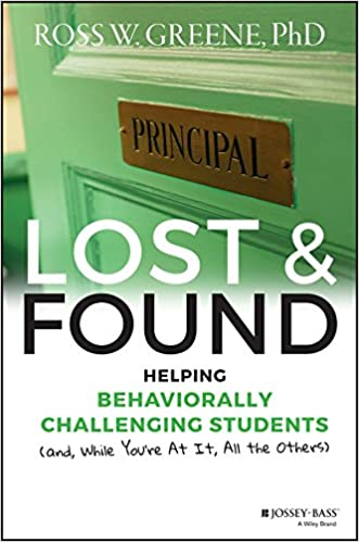 Dr Ross Greene Educating Kids Who Have >> Lost And Found Helping Behaviorally Challenging Students And