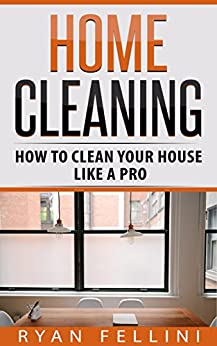 Home Cleaning How To Cleane Your House Like A Pro