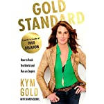 Gold Standard: How to Rock the World and Run an Empire | Kym Gold,Sharon Soboil