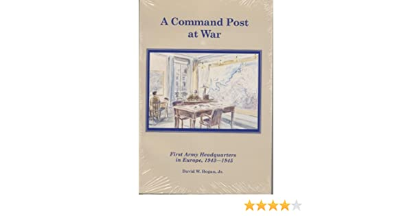 COMMAND POST AT WAR: FIRST ARMY HEADQUARTERS IN EUROPE, 1943-1945 - Part 2