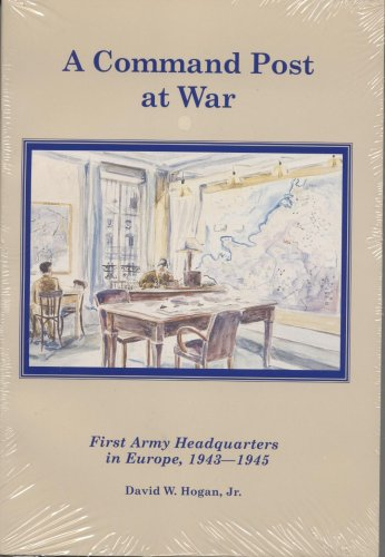 Command Post at War: First Army Headquarters in Europe, 1943-1945 PDF