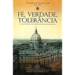 Fé, Verdade, Tolerância. O Cristianismo e as Grandes Religiões do Mundo