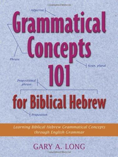 Grammatical Concepts 101 for Biblical Hebrew: Learning Biblical Hebrew Grammatical Concepts Through English Grammar ebook