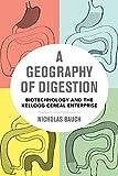"Nicholas Bauch, ""Geography of Digestion: Biotechnology and the Kellogg Enterprise"" (U California Press, 2017)"