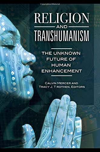 Read Online Religion and Transhumanism: The Unknown Future of Human Enhancement PDF
