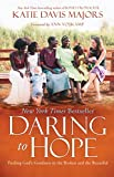 img - for Daring to Hope: Finding God's Goodness in the Broken and the Beautiful book / textbook / text book