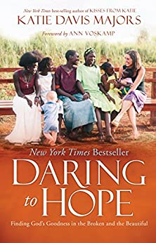 Daring to Hope: Finding God's Goodness in the Broken and the Beautiful by [Davis Majors, Katie]