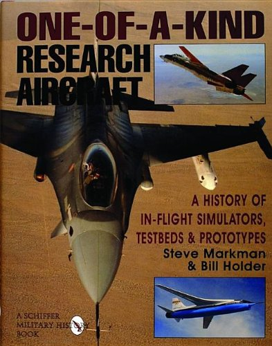 One-of-a-Kind Research Aircraft: A History of In-Flight Simulators, Testbeds, & Prototypes (Schiffer Military/Aviation History)
