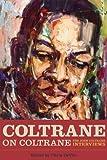 Coltrane on Coltrane: The John Coltrane Interviews (Musicians in Their Own Words)