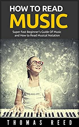 Music: How To Read Music - Super Fast Beginner's Guide Of