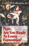 Now, Are You Ready to Learn Economics?, LaRouche, Lyndon H., Jr., 0943235189