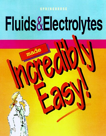 Fluids & Electrolytes Made Incredibly Easy! (Electrolyte Made Fluid Easy)