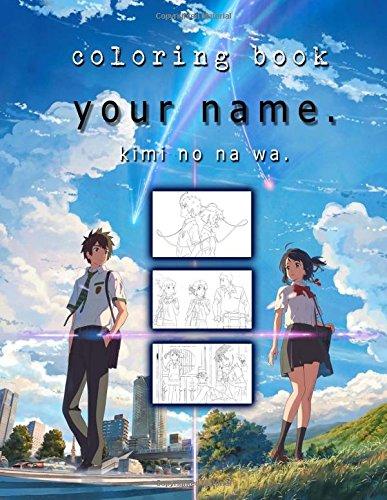 Kimi no na wa Your Name Coloring Book: (anime coloring book)