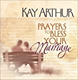 Prayers to Bless Your Marriage, Kay Arthur, 0736907009