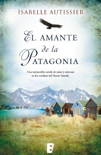Descargar Libro El Amante De La Patagonia Isabelle Autissier
