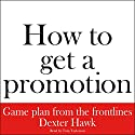 How to Get a Promotion Audiobook by Dexter Hawk Narrated by Tom Taylorson