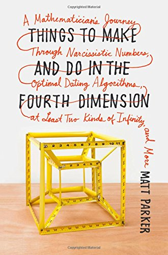 Things to Make and Do in the Fourth Dimension: A Mathematician's Journey Through Narcissistic Numbers, Optimal Dating Algorithms, at Least Two Kinds of Infinity, and More by Farrar, Straus and Giroux