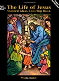 The Life of Jesus Stained Glass Coloring Book (Dover Stained Glass Coloring Book)