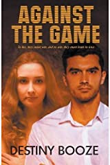 Against the Game by Destiny Booze (2015-09-04) Paperback