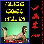 Alice Goes All In (And She Gets All Filled Up!): A Rough BDSM Erotica Story with Bondage and Double Penetration | Marigold Steel