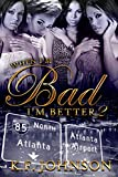 When I'm Bad I'm Better 2 - Kindle edition by Johnson, K.F.. Literature & Fiction Kindle eBooks @ Amazon.com.
