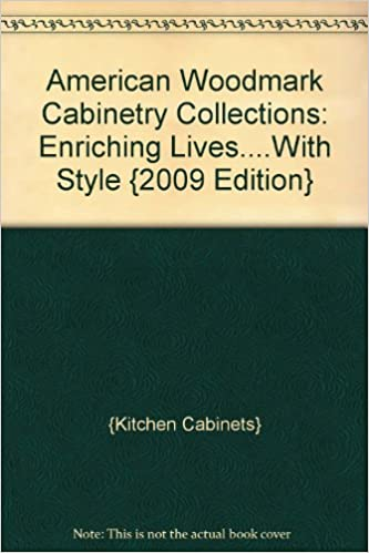 American Woodmark Cabinetry Collections: Enriching Lives....With Style  {2009 Edition}: {Kitchen Cabinets}: Amazon.com: Books