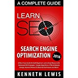 SEO 2016: Search Engine Optimization: Learn Search Engine Optimization: A Complete Beginner's Guide *FREE BONUS Preview of 'Internet Marketing' Included* ... Online Business, Digital Marketing)