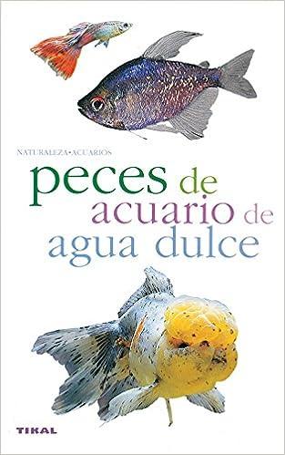 Peces De Acuario De Agua Dulce(Naturaleza-Acuarios): Amazon.es: Pilar Tutor Alvariño: Libros