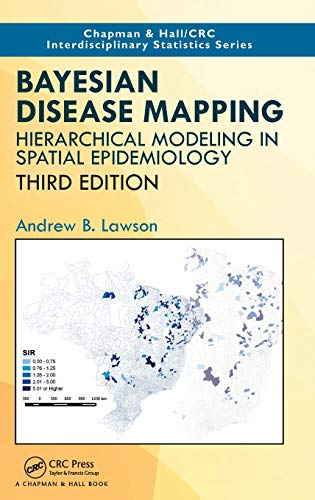 Bayesian Disease Mapping: Hierarchical Modeling in Spatial Epidemiology, Third Edition (Chapman & Ha