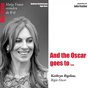 And the Oscar goes to...: Kathryn Bigelow (Mutige Frauen verändern die Welt) Hörbuch