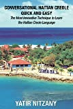 Conversational Haitian Creole Quick and Easy: The Most Innovative Technique to Learn the Haitian Creole Language, Kreyol