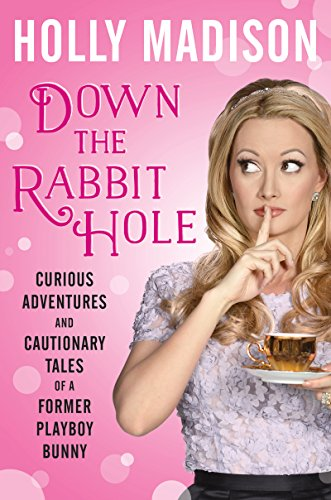 Down The Rabbit Hole: Curious Adventures And Cautionary Tales Of A Former Playboy Bunny Download