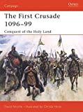 The First Crusade 1096-99: Conquest of the Holy Land