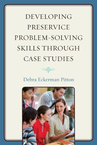 Developing Preservice Problem-solving Skills Through Case Studies by Debra Eckerman Pitton (2010-07-16)