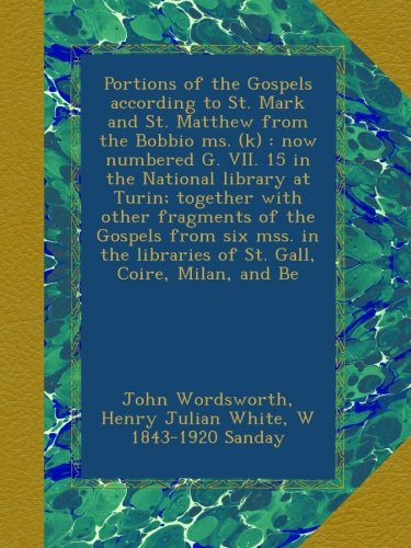 Download Portions of the Gospels according to St. Mark and St. Matthew from the Bobbio ms. (k) : now numbered G. VII. 15 in the National library at Turin; ... libraries of St. Gall, Coire, Milan, and Be ebook