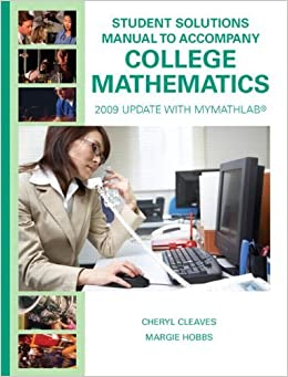 Book Student Solutions Manual for College Mathematics: 2009 Update with MyMathLab by Cheryl Cleaves (2008-08-27)