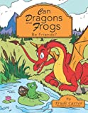 Can Dragons and Frogs Be Friends?, Trudi Carter, 1491840048